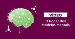 [Vídeo] O poder dos modelos mentais
