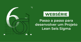 [Vídeo] Websérie: Passo a passo para desenvolver projeto Lean Seis Sigma