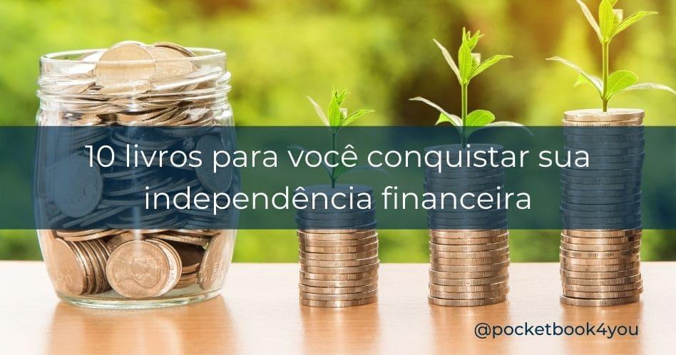 10 livros para você conquistar sua independência financeira