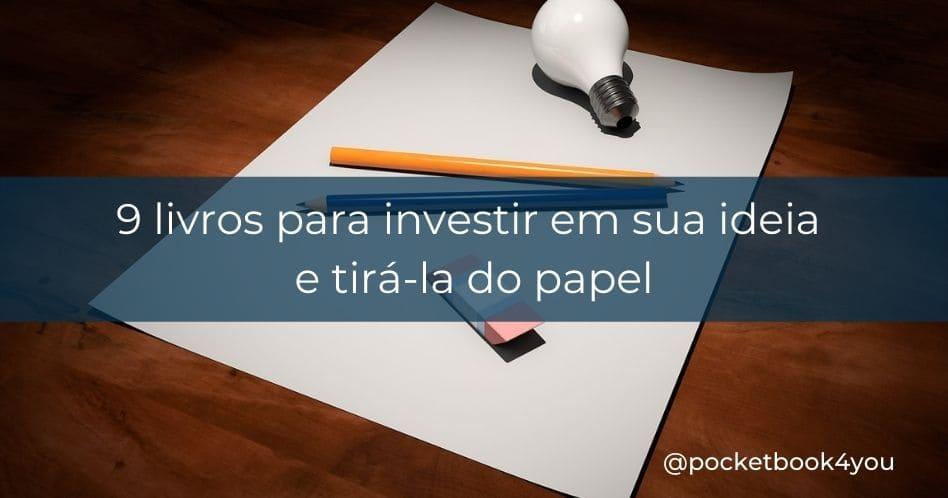 9 livros para investir em sua ideia e tirá-la do papel