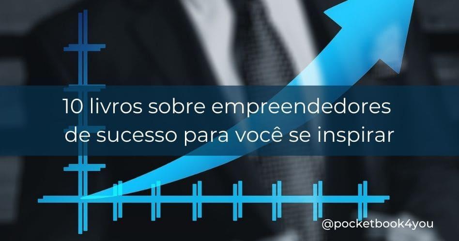 10 livros de empreendedores de sucesso para se inspirar
