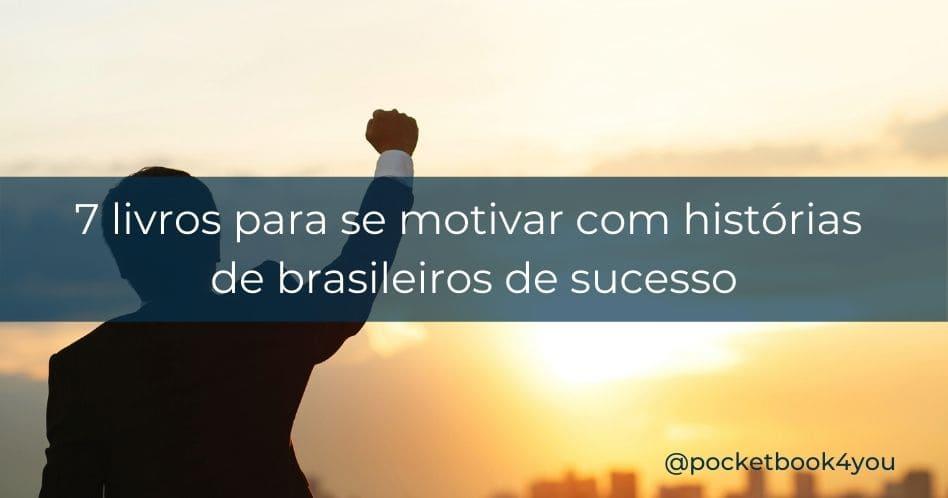 7 livros sobre brasileiros bem-sucedidos