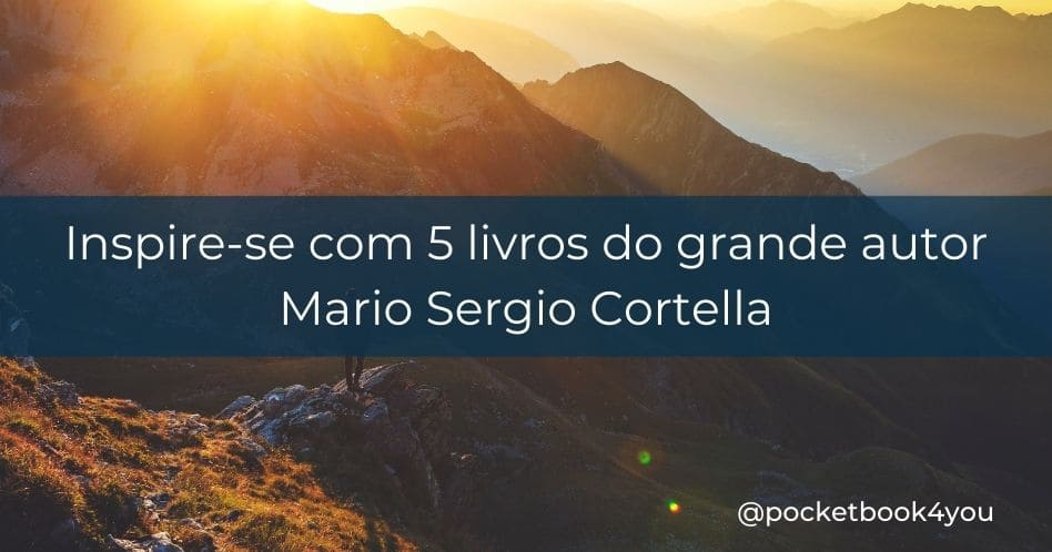 5 livros de Mario Sergio Cortella para você se inspirar