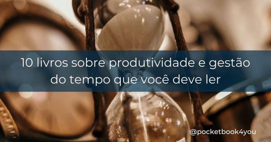 10 livros sobre produtividade e gestão do tempo