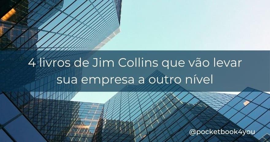 Confira 4 livros de Jim Collins que vão ajudar sua empresa