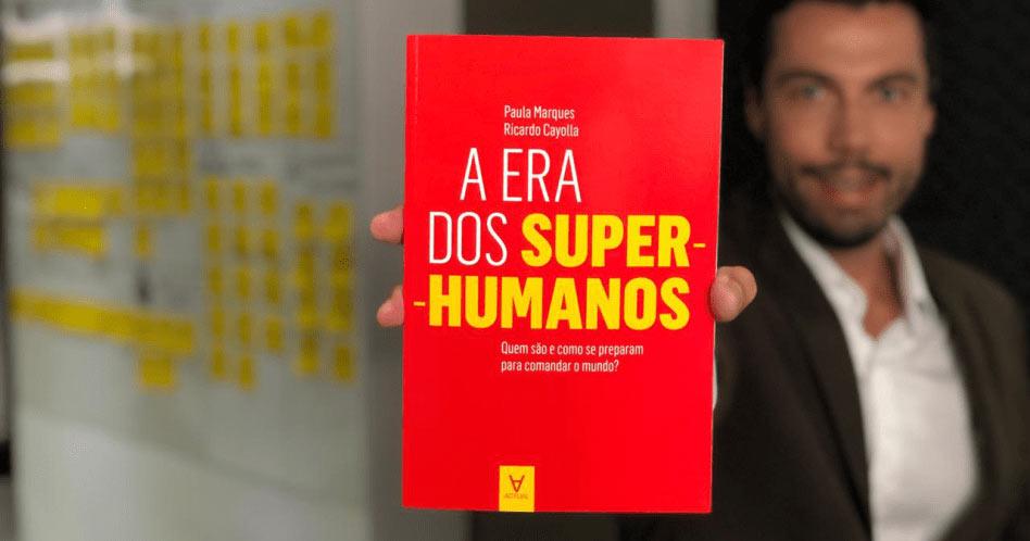 A Era dos Super-Humanos - Paula Marques, Ricardo Cayolla