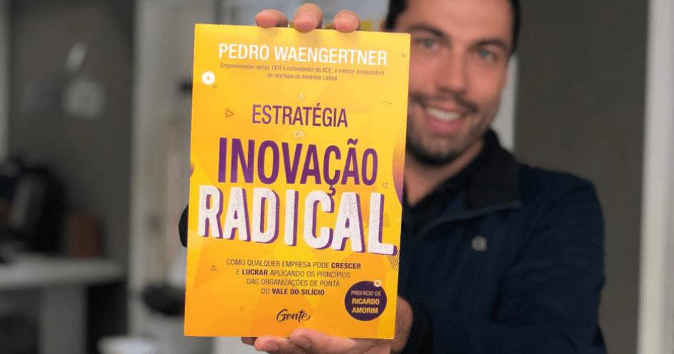 A Estratégia da Inovação Radical - Pedro Waengertner