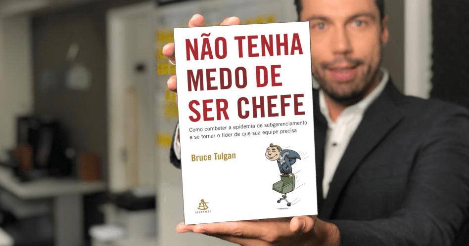 Não Tenha Medo de Ser Chefe - Bruce Tulgan