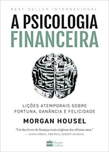 A Psicologia Financeira - Morgan Housel