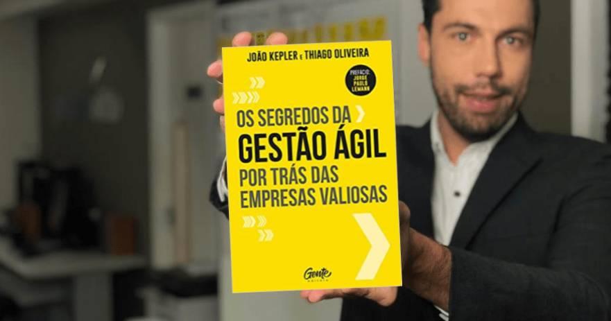 Os Segredos da Gestão Ágil - João Kepler & Thiago Oliveira