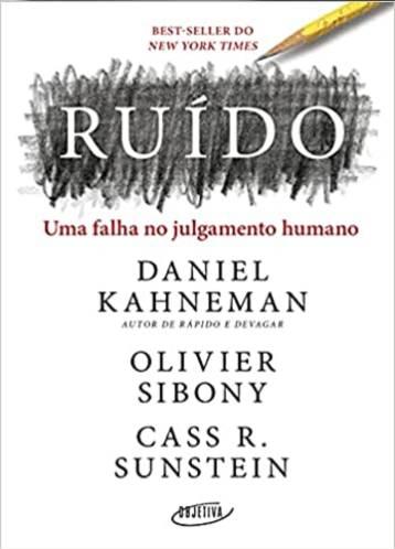 Ruído: Uma Falha no Julgamento Humano - Daniel Kahneman, Olivier Sibony, Cass R. Sustein