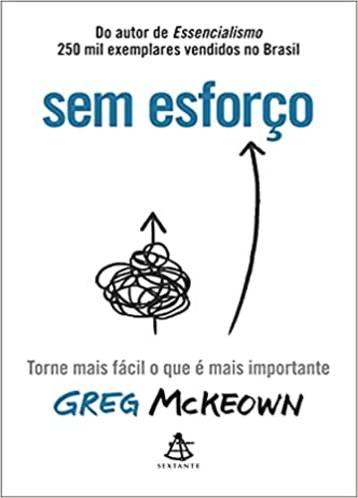 Sem esforço: Torne mais fácil o que é mais importante - Greg McKeown
